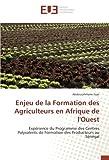 Enjeu de la Formation des Agriculteurs en Afrique de l'Ouest: Expérience du Programme des Centres Polyvalents de Formation des Producteurs au Sénégal...