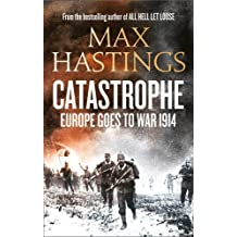 Catastrophe: Europe Goes to War 1914 by Max Hastings (2013-09-12)