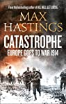 Catastrophe : Europe Goes to War 1914 par Hastings