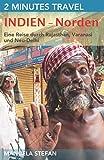 2 Minutes Travel - Indien - Norden: Eine Reise durch Rajasthan, Varanasi und Neu-Delhi -