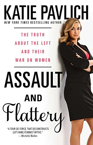 Assault and Flattery: The Truth About the Left and Their War on Women (English Edition)