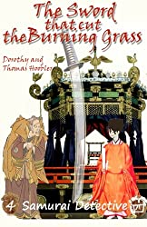 The Sword that Cut the Burning Grass: Volume 4 (Samurai Detective Series)