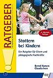 Stottern bei Kindern: Ein Ratgeber für Eltern und pädagogische Fachkräfte (Ratgeber für Angehörige, Betroffene und Fachleute) - Bernd Hansen, Claudia Iven