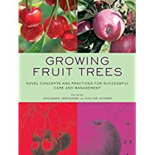 Growing Fruit Trees – Novel Concepts and Practices  for Successful Care and Management