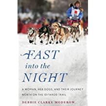 Fast into the Night: A Woman, Her Dogs, and Their Journey North on the Iditarod Trail (English Edition)