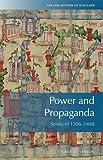 Power and Propaganda: Scotland 1306-1488 (New History of Scotland)
