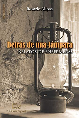 Detrás de una lámpara: Relatos de enfermeras eBook: Rosario Allpas ...
