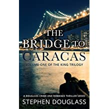 THE BRIDGE TO CARACAS: A DOUGLASS CRIME AND ROMANCE THRILLER SERIES (THE KING TRILOGY Book 1) (English Edition)