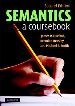 Semantics: A Coursebook von [Hurford, James R., Heasley, Brendan, Smith, Michael B.]