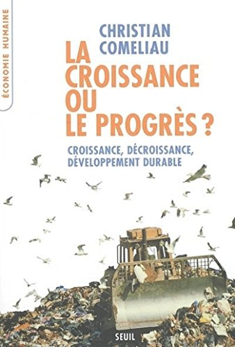 La Croissance ou le Progrès ? Croissance, décroissance, développement durable: Croissance, décroissance, développement durable