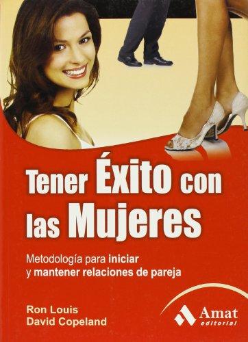 Tener éxito con las mujeres: Metodología para iniciar y mantener relaciones de pareja.
