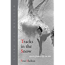 Tracks in the Snow: Stories from a Life on Skis (English Edition)