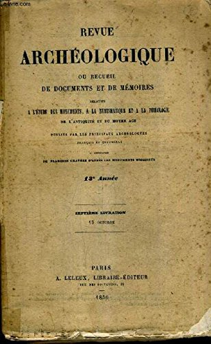 REVUE ARCHEOLOGIQUE OU RECUEIL DE DOCUMENTS ET DE MEMOIRES RELATIFS A L'ETUDE DES MONUMENTS A LA NUMISMATIQUE ET A LA PHILOLOGIE DE L'ANTIQUITE ET DU MOYEN AGE - 13E ANNEE 7E LIVRAISON - note sur la géographie ancienne de l'espagne etc. par COLLECTIF