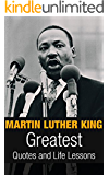 Martin Luther King: Martin Luther King Greatest Quotes and Life Lessons (Inspirational Writing Book 1)