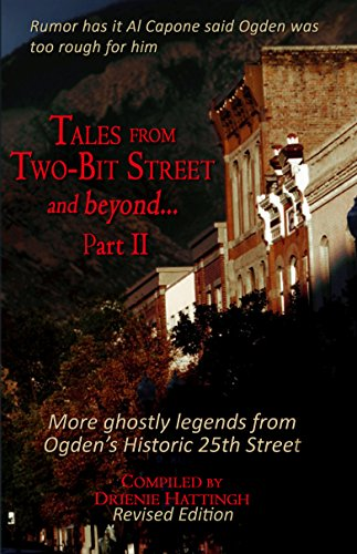 TALES FROM TWO-BIT STREET AND BEYOND... PART II: Stories based on ghost legends on Historic 25th Street in Ogden, Utah (TALES FROM BEYOND Book 3) (English Edition)