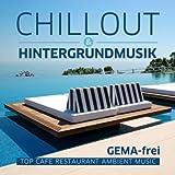 Chillout & Hintergrundmusik - Top Cafe Restaurant Ambient Music (Gema-Frei)