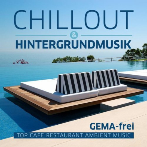Chillout & Hintergrundmusik - Top Cafe Restaurant Ambient Music (Gema-Frei)