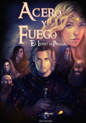 El Legado de la Profecía II: Acero y Fuego por Abel Murillo