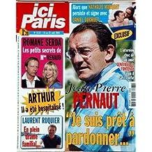 ICI PARIS N? 3137 du 16-08-2005 NATHALIE MARQUAY - DANIEL DUCRUET - J.P. PERNAUT ET SON AMIE GENEVIEVE DE FONTENAY - ROMANE SERDA - MME RENAUD - ARTHUR HOSPITALISE - LAURENT RUQUIER - DRAME FAMILIA