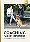 Coaching für Hundetrainer: Erfolgreich kommunizieren mit Hundehaltern