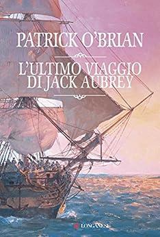 L'ultimo viaggio di Jack Aubrey: Un'avventura di Jack Aubrey e Stephen Maturin - Master & Commander (La Gaja scienza) di [O'Brian, Patrick]