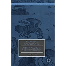 Byzantine Ecocriticism: Women, Nature, and Power in the Medieval Greek Romance (The New Middle Ages)