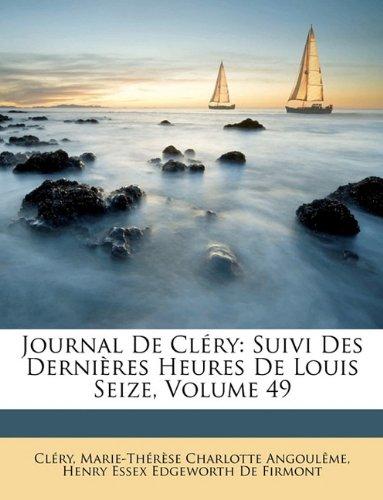 Journal de Clry: Suivi Des Dernires Heures de Louis Seize, Volume 49