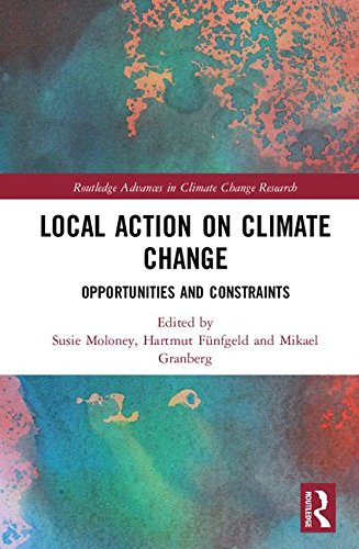 Local Action on Climate Change: Opportunities and Constraints (Routledge Advances in Climate Change Research)