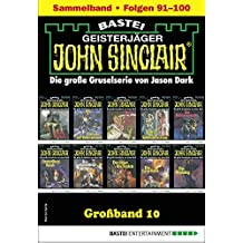 John Sinclair Großband 10 - Horror-Serie: Folgen 91-100 in einem Sammelband (German Edition)