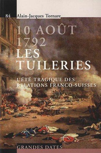 10 août 1792 - Les tuileries : L'été tragique des relations franco-suisses par Alain-Jacques Tornare