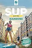 SUP-GUIDE Hamburg & Umgebung: 15 SUP-Spots + die schönsten Einkehrtipps (SUP-Guide / Stand Up Paddling Reiseführer) - Björn Nehrhoff von Holderberg