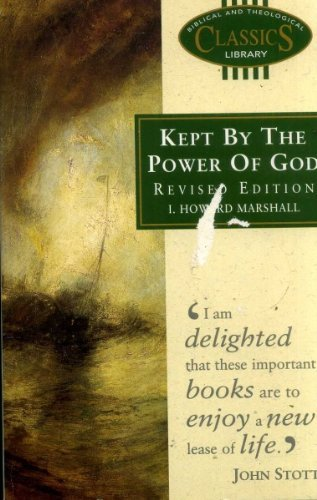 Kept by the Power of God (Biblical & Theological Classics Library) by I. Howard Marshall (1995-01-01)