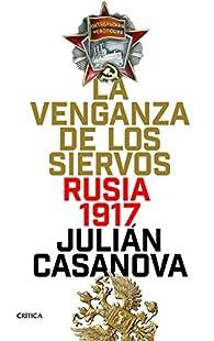 La venganza de los siervos: Rusia 1917 par Julián Casanova