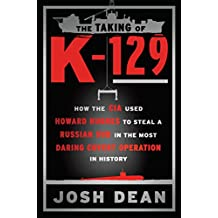 The Taking of K-129: How the CIA Used Howard Hughes to Steal a Russian Sub in the Most Daring Covert Operation in History (English Edition)