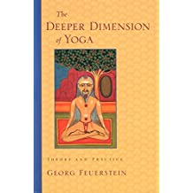 The Deeper Dimension of Yoga: Theory and Practice