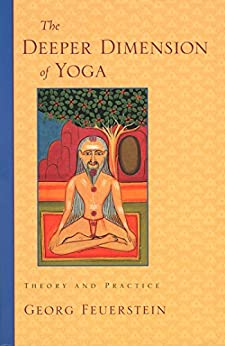 The Deeper Dimension of Yoga: Theory and Practice par [Feuerstein, Georg]