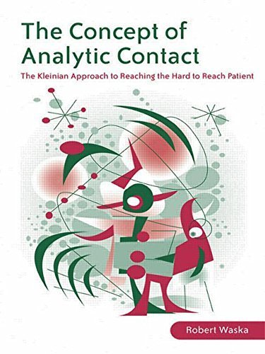 The Concept of Analytic Contact: The Kleinian Approach to Reaching the Hard to Reach Patient by Robert Waska (2007-08-22)