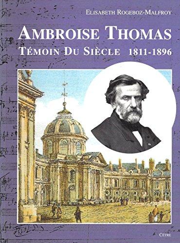 Ambroise Thomas: Témoin du siècle 1811-1896