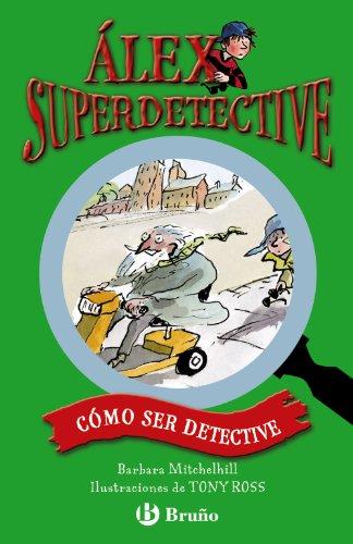 Cómo ser detective (Castellano - A Partir De 6 Años - Personajes Y Series - Álex Superdetective) por Barbara Mitchelhill