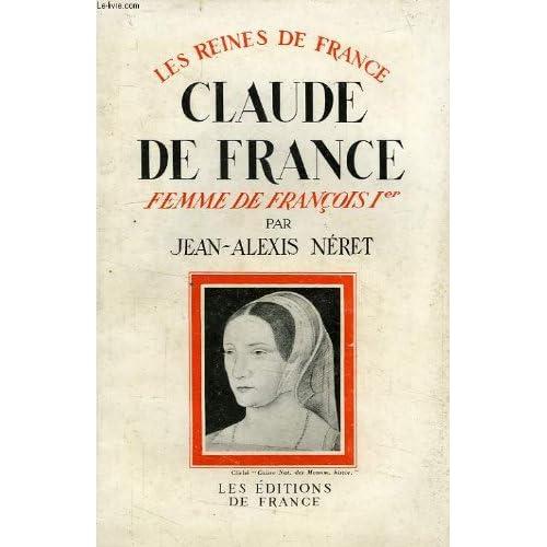 Claude de france, femme de francois ier, 1499-1524