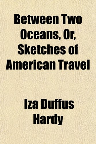 Between Two Oceans, Or, Sketches of American Travel