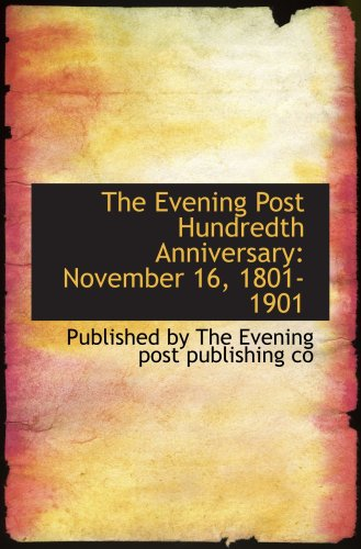 The Evening Post Hundredth Anniversary: November 16, 1801-1901