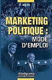 Marketing politique : mode d'emploi