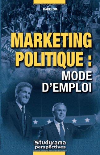 Marketing politique : mode d'emploi par Marie Lora