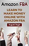 Amazon FBA: Learn To Make Money Online With Amazon FBA (English Edition)