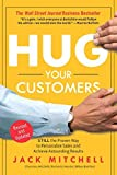 Hug Your Customers The Proven Way to Personalize Sales and Achieve Astounding Results by JACK MITCHELL (2003-08-02)