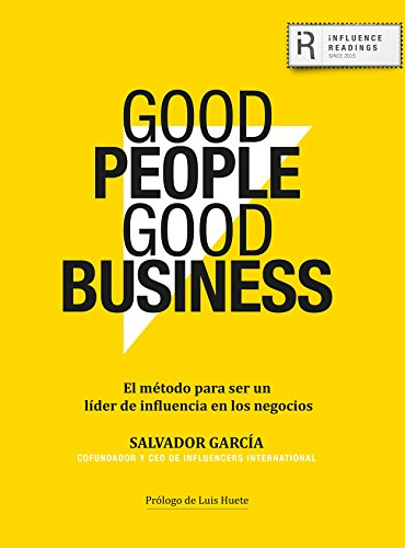 Good People Good Business: El método para ser un líder de influencia en los negocios