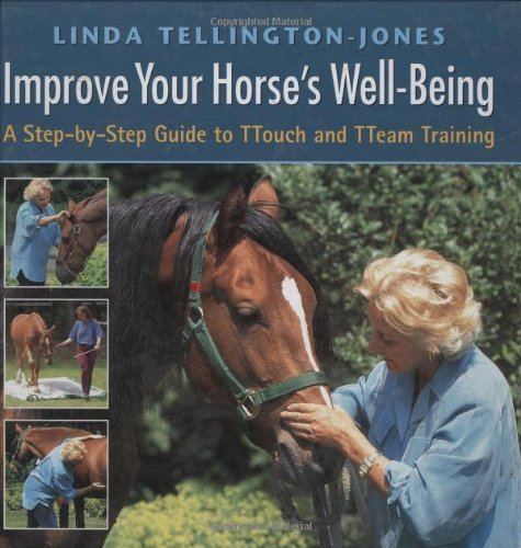Improve Your Horse's Well-being: A Step-by-step Guide to TTouch and TTeam Training of Tellington-Jones, Linda on 31 October 1999