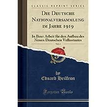 Die Deutsche Nationalversammlung im Jahre 1919, Vol. 4: In Ihrer Arbeit für den Aufbau des Neuen Deutschen Volksstaates (Classic Reprint)