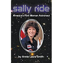 Sally Ride - America's First Woman Astronaut by Annie Laura Smith (2015-04-29)